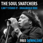 Can't Stand It - Free Draaikolk Remix - The Soul Snatchers