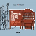 Thats What You Say! - The Jazzinvaders ft Dr Lonnie Smith